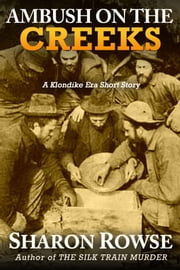 Ambush on the Creeks - A Klondike Era Short Story ebook by Sharon Rowse