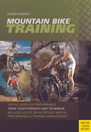 Mountain Bike Training - For All Levels of Peerformance ebook by Dr. Achim Schmidt