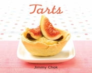 Tarts - Traditional tarts bases and unique tarts bases ebook by Jimmy Chok