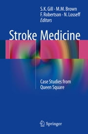 Stroke Medicine - Case Studies from Queen Square ebook by S.K. Gill,M.M. Brown,F. Robertson,N. Losseff