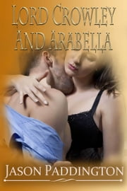 Lord Crowley and Arabella ebook by Jason Paddington