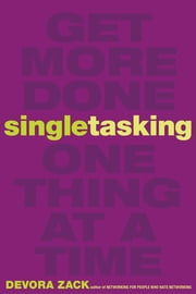 Singletasking - Get More Done—One Thing at a Time ebook by Devora Zack