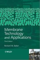 Membrane Technology and Applications ebook by Richard W. Baker