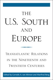 The U.S. South and Europe - Transatlantic Relations in the Nineteenth and Twentieth Centuries ebook by Cornelis A. van Minnen,Manfred Berg,Cornelis A. van Minnen,Manfred Berg,William Link,Thomas Clark,Daniel Nagel,Kathleen Hilliard,Lawrence T. McDonnell,Don H. Doyle,Stefano Luconi,Sarah L. Silkey,William R. Glass,Melvyn Stokes,Louis Mazzari,Matthias Reiss,Clive Webb,Daniel Geary,Jennifer Sutton