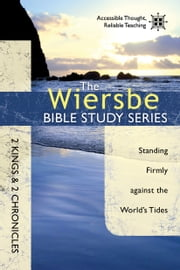 The Wiersbe Bible Study Series: 2 Kings & 2 Chronicles - Standing Firmly Against the World's Tides ebook by Warren W. Wiersbe