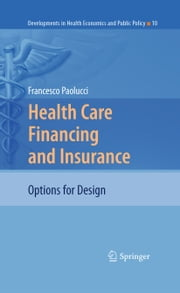 Health Care Financing and Insurance - Options for Design ebook by Francesco Paolucci