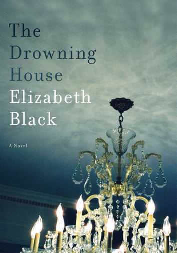 The Drowning House - A Novel eBook by Elizabeth Black