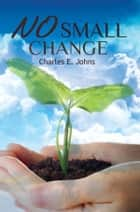 No Small Change ebook by Charles Johns