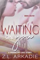 Waiting On You - A Brooklyn Love Story ebook by Z.L. Arkadie