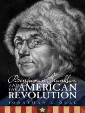 Benjamin Franklin and the American Revolution ebook by Jonathan R. Dull