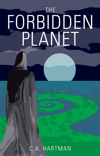 The Forbidden Planet ebook by C.A. Hartman