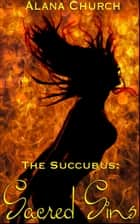 "Sacred Sins - Book 5 of ""The Succubus"" ebook by Alana Church"