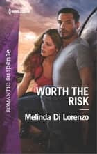 Worth the Risk ebook by Melinda Di Lorenzo
