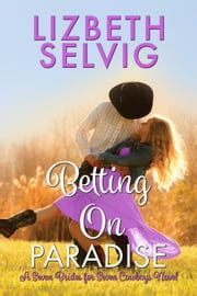 Betting on Paradise - Seven Brides for Seven Cowboys, #4 ebook by Lizbeth Selvig