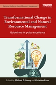 Transformational Change in Environmental and Natural Resource Management - Guidelines for policy excellence ebook by Mike Young,Christine Esau