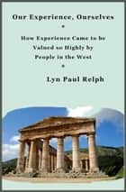 Our Experience, Ourselves ebook by Lyn Relph