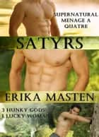 Satyrs: Supernatural Menage A Quatre ebook by Erika Masten