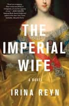 The Imperial Wife ebook by Irina Reyn