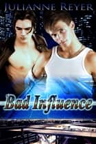 Bad Influence ebook by Julianne Reyer