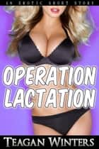 Operation Lactation ebook by Teagan Winters