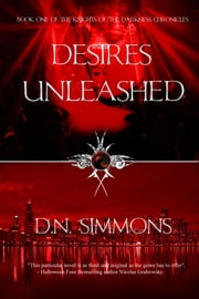 Desires Unleashed: Knights of the Darkness Chronicles (Book One) ebook by D.N. Simmons
