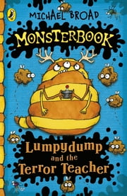 Monsterbook: Lumpydump and the Terror Teacher ebook by Michael Broad
