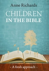 Children in the Bible - A fresh approach ebook by Anne Richards