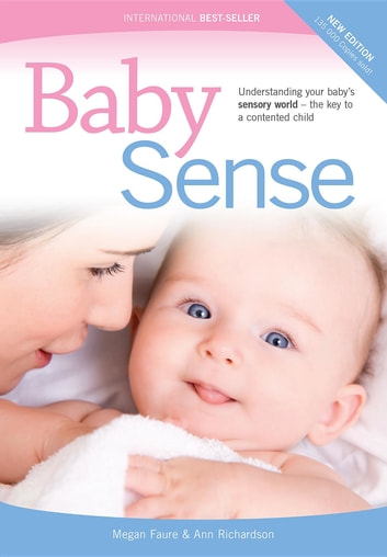 Baby Sense - Understanding your baby's sensory world - the key to a contented child ebook by Meg Faure,Ann Richardson