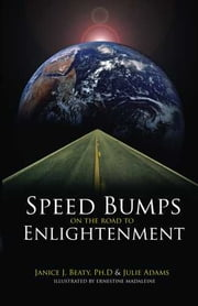 Speed Bumps on the Road to Enlightenment ebook by Dr. Janice J. Beaty,Julie Adams