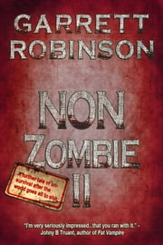 Non Zombie II - A further tale of un-survival after the world goes all to shit ebook by Garrett Robinson