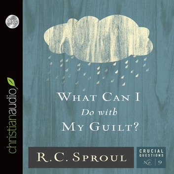 What Can I Do With My Guilt? livre audio by R. C. Sproul