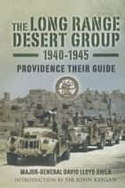 The Long Range Desert Group 1940-1945 - Providence Their Guide ebook by David  Lloyd-Owen