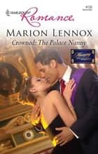 Crowned: The Palace Nanny ebook by Marion Lennox