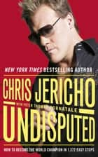Undisputed - How to Become World Champion in 1,372 Easy Steps ebook by Chris Jericho, Peter Thomas Fornatale