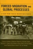 Forced Migration and Global Processes - A View from Forced Migration Studies ebook by Francois Crepeau, Delphine Nakache, Michael Collyer,...