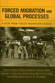 Forced Migration and Global Processes - A View from Forced Migration Studies ebook by