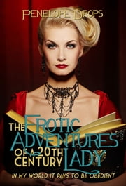 The Erotic Adventures of a 20th Century Lady ebook by Penelope Drops