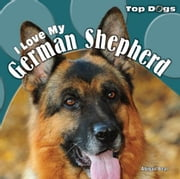 I Love My German Shepherd ebook by Beal, Abigail