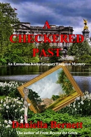 A Checkered Past - An Emmeline Kirby/Gregory Longdon Mystery ebook by Daniella Bernett