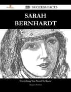 Sarah Bernhardt 173 Success Facts - Everything you need to know about Sarah Bernhardt ebook by Margaret Bradford