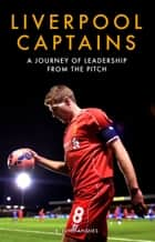 Liverpool Captains - A Journey of Leadership from the Pitch ebook by Ragnhild Ansnes