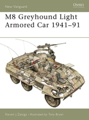 M8 Greyhound Light Armored Car 1941?91 ebook by Steven J. Zaloga,Tony Bryan