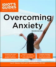 Idiot's Guides: Overcoming Anxiety, 2E ebook by Joni E. Johnston PsyD,O. Joseph Bienvenu MD, PhD