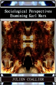 Sociological Perspectives - Examining Karl Marx ebook by Julien Coallier