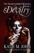 Devilry - The Meadowsweet Chronicles, #3 ebook by Katie M John