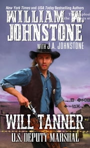 Will Tanner: U.S. Deputy Marshal ebook by William W. Johnstone,J.A. Johnstone