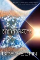 Dichronauts ebook by Greg Egan