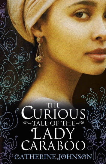 The Curious Tale of the Lady Caraboo eBook by Catherine Johnson