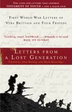 Letters From A Lost Generation - First World War Letters of Vera Brittain and Four Friends ebook by Mark Bostridge, Alan Bishop, Mark Bostridge