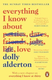 Everything I Know About Love ebook by Dolly Alderton